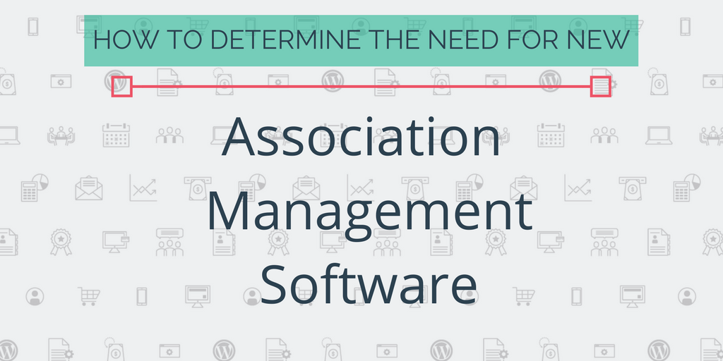 How to Determine the Need for New Association Management Software for Your Association