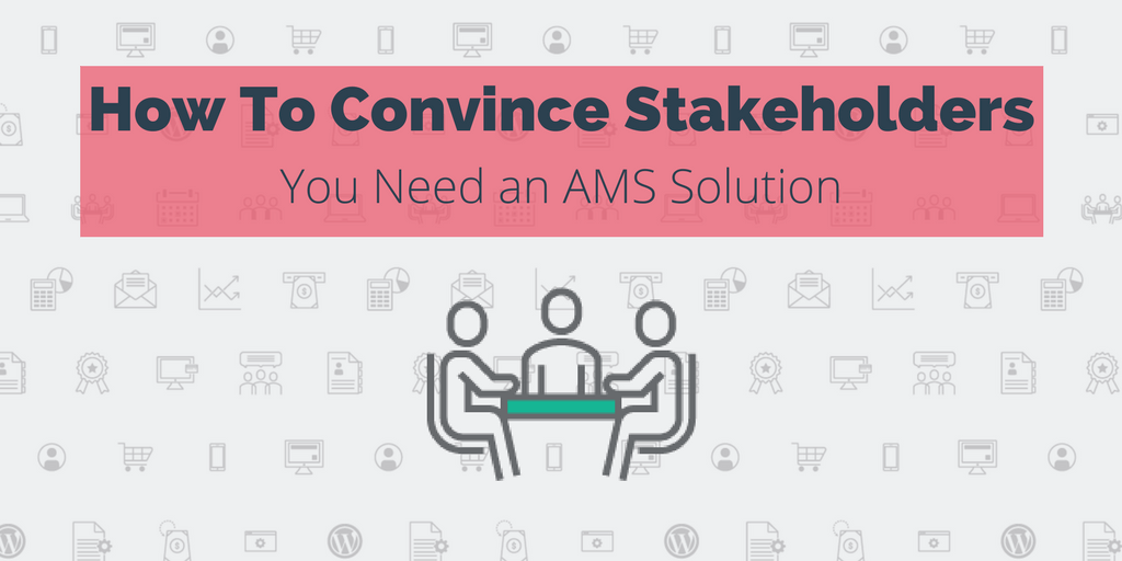 How to Convince Stakeholders You Need an AMS