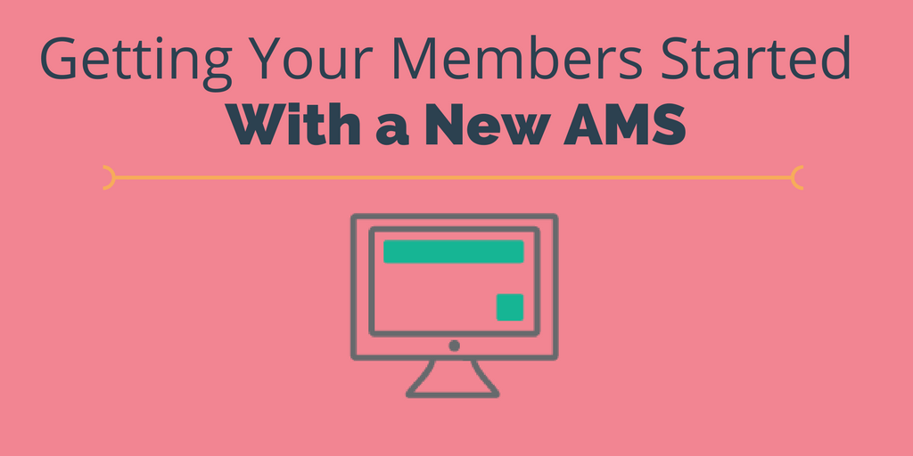 Getting Your Members Started with Your New AMS