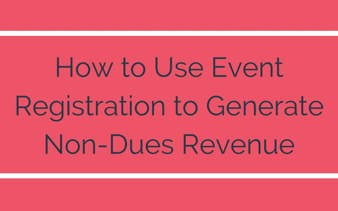Event Registration: How to Generate More Non-Dues Revenue