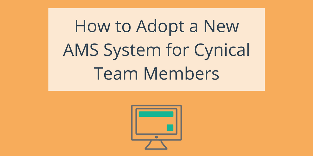 How to Adopt a New AMS System with Cynical Team Members