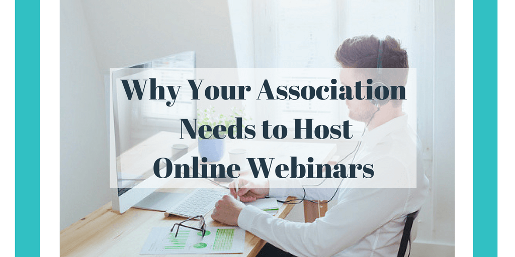 Why Your Association Needs to Host Online Webinars
