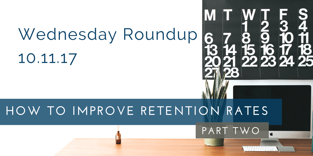 Wednesday Roundup: How To Improve Retention Rates, Part 2