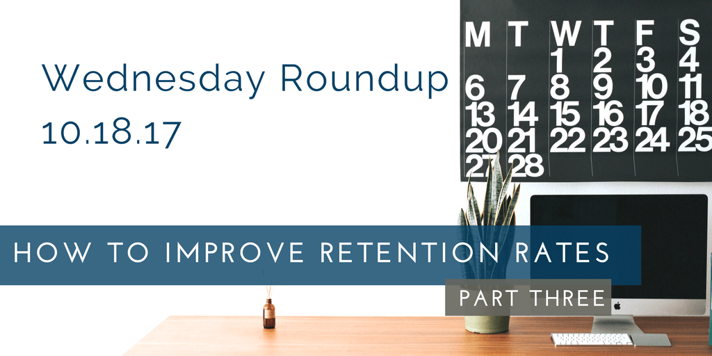 Wednesday Roundup: How To Improve Retention Rates, Part 3
