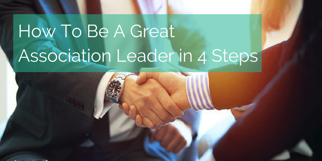 How To Be A Great Association Leader in 4 Steps