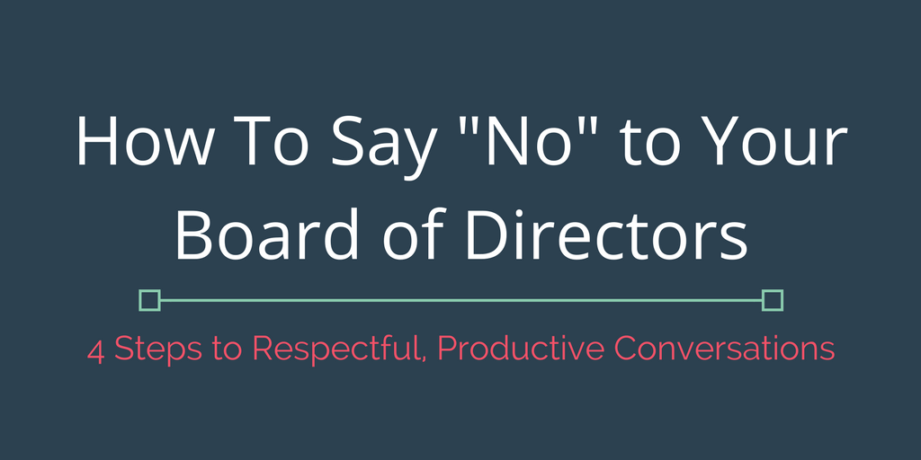 "How To Respectfully Say ""No"" to Board Members"