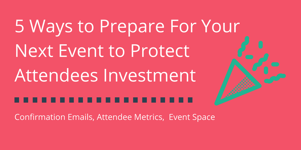 5 Ways to Prepare For Your Next Event to Protect Attendees Investment