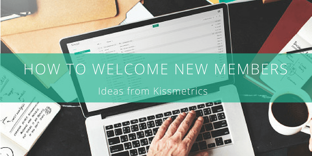 How to connect with your members from day 1 [welcome email ideas from Kissmetrics]