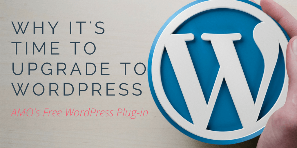 Why It's Time to Upgrade To WordPress (with our free plug-in)