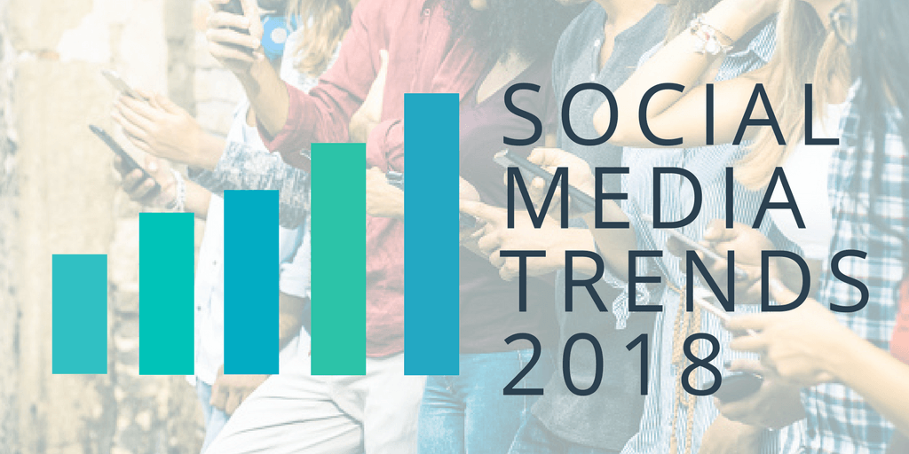 The Top Social Media Trends to Follow In 2018 [according to Kissmetrics]