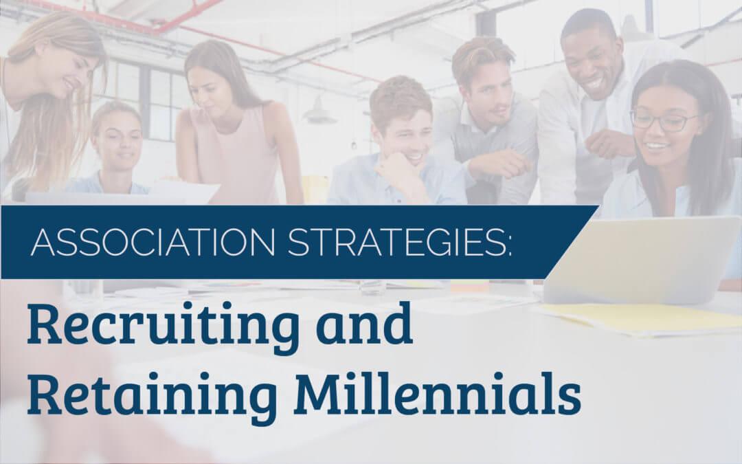 Association Strategies: Recruiting and Retaining Millennials