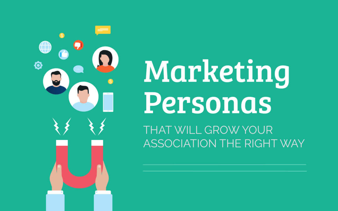 Marketing Personas That Will Grow Your Association the Right Way