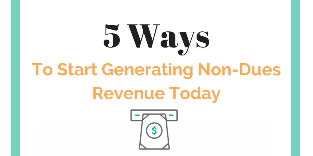 5 Ways to Start Generating Non-Dues Revenue Today