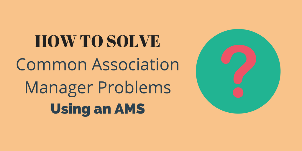 3 Common Association Manager Struggles and How to Fix Them Using an AMS