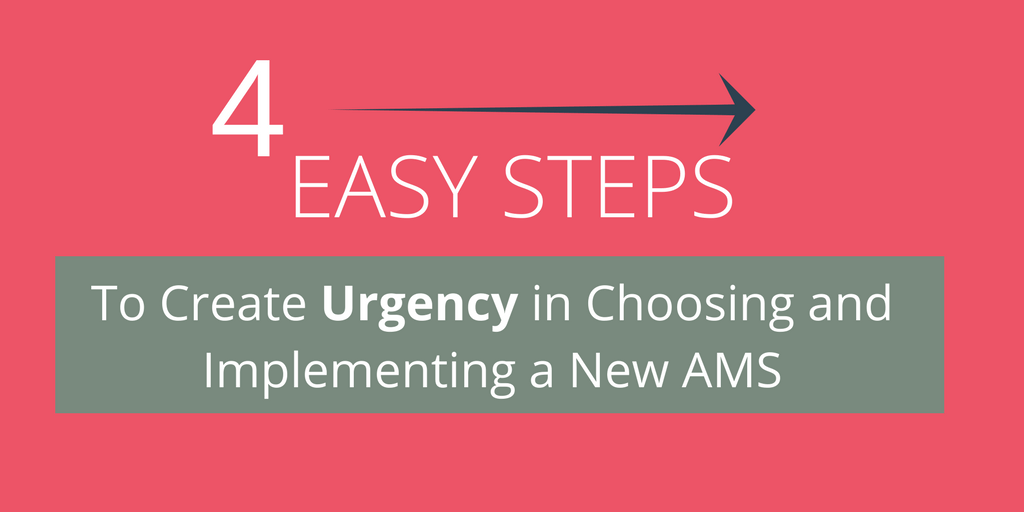How to Create Urgency in Choosing and Implementing an AMS