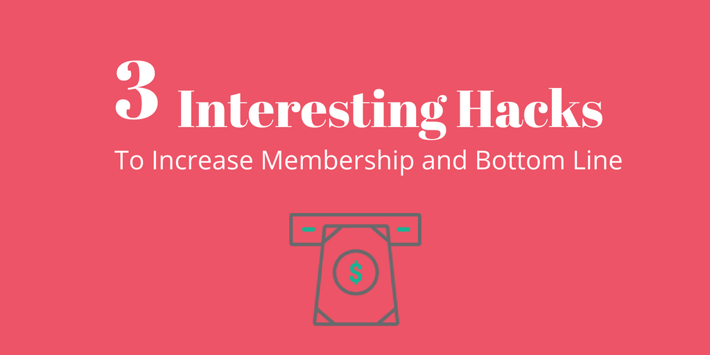 Three Interesting Hacks to Grow Membership and Increase Bottom Line