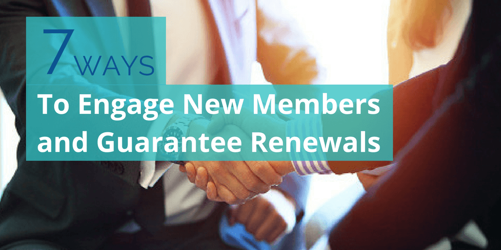 7 Ways to Engage Your New Members and Guarantee Their Renewal Next Year