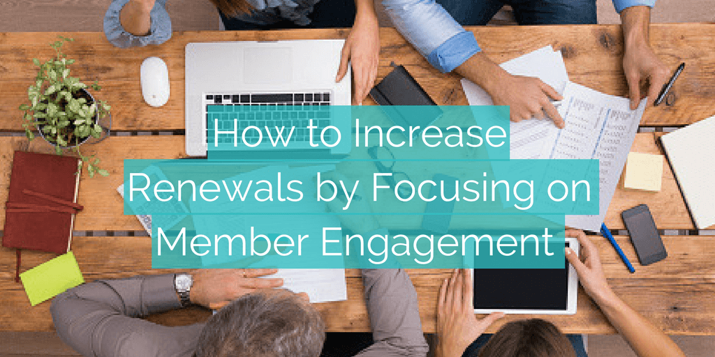 How to Increase Renewals by Focusing on Member Engagement