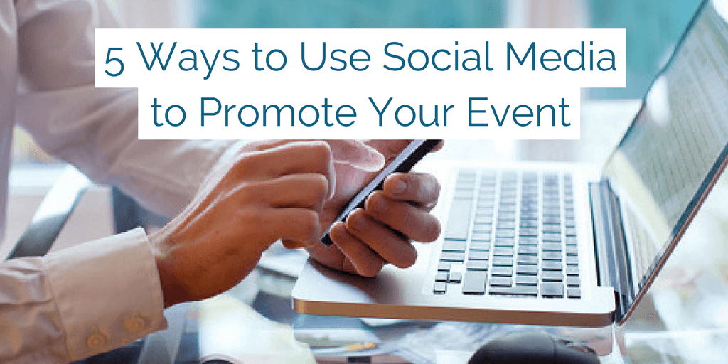 5 Ways to Use Social Media to Promote and Enhance your Association's Events