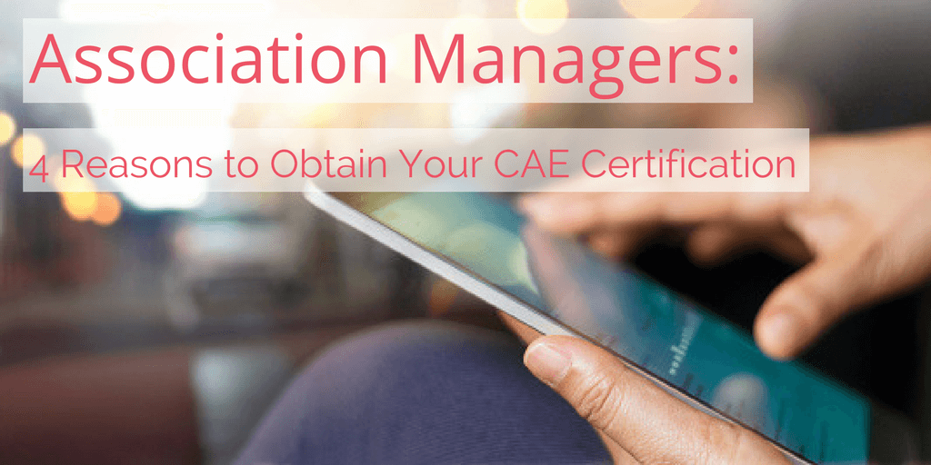 Calling All Association Managers: 4 Reasons You Need a CAE Certification