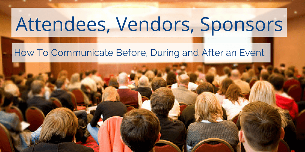 Attendees, Vendors and Sponsors: How to Communicate Before, During and After Your Event