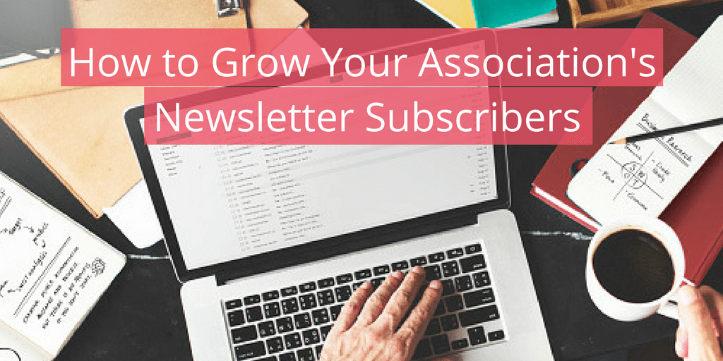 5 Ways To Grow Your Association S Newsletter Subscribers