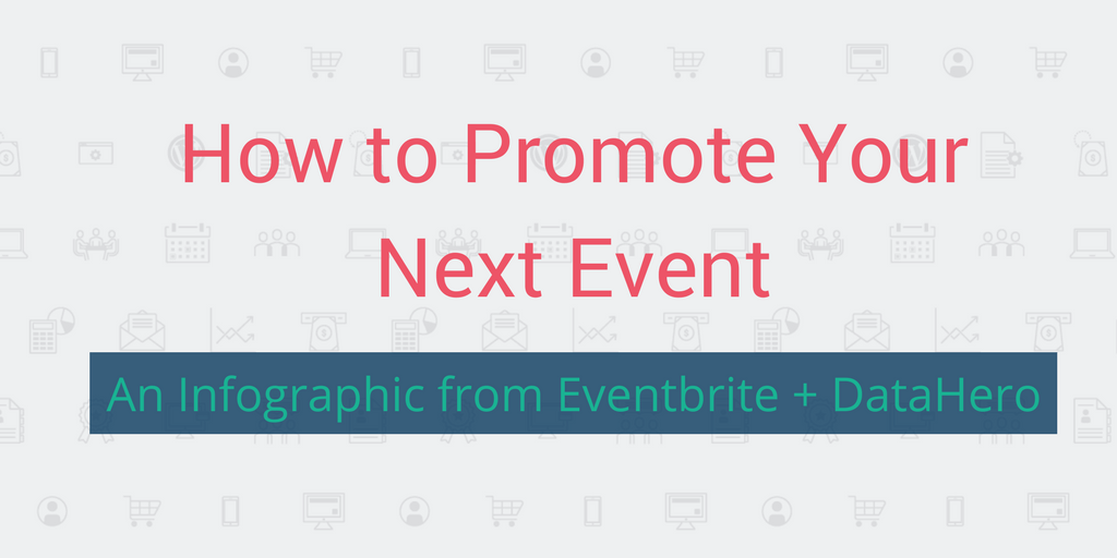 How To Successfully Promote Your Event Online [Infographic from Eventbrite + DataHero]