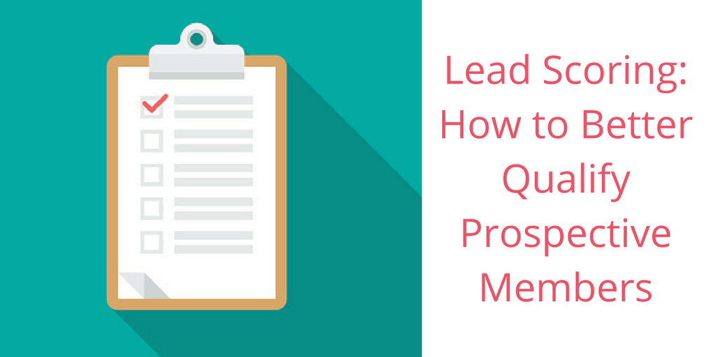 How To Better Qualify Prospective Members Using Lead Scoring