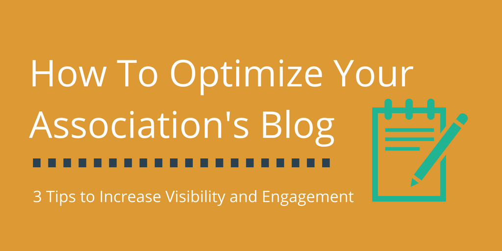 How To Optimize Your Association's Blog To Increase Engagement