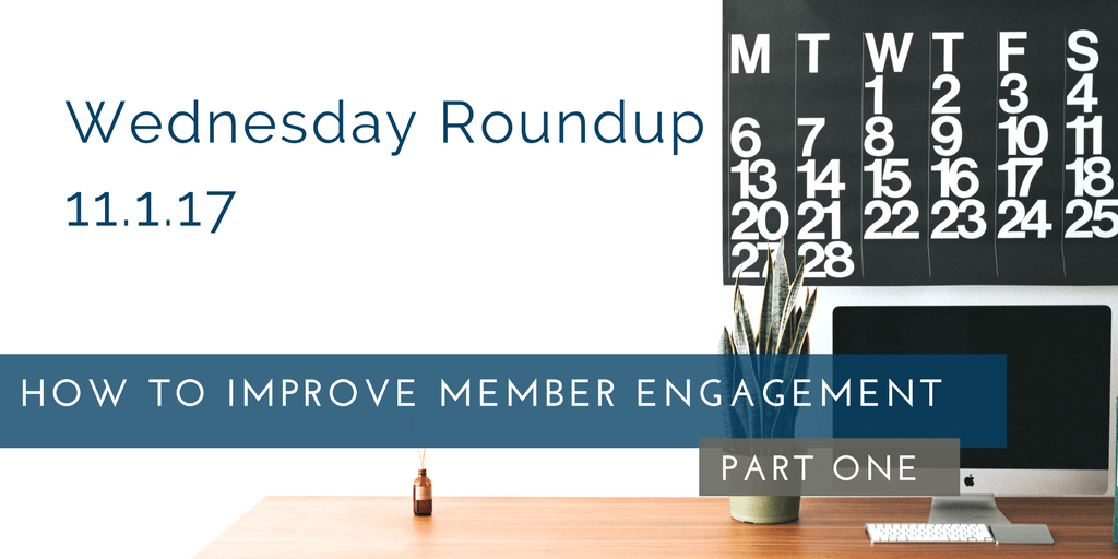 Wednesday Roundup: How to Increase Member Engagement