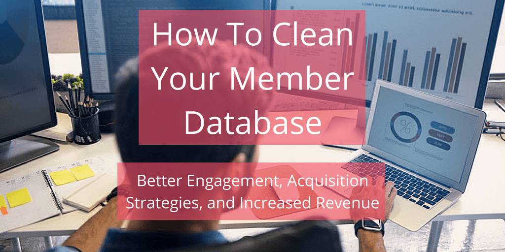 How to Clean Your Database for Better Engagement, Acquisition Strategies and Increased Revenue