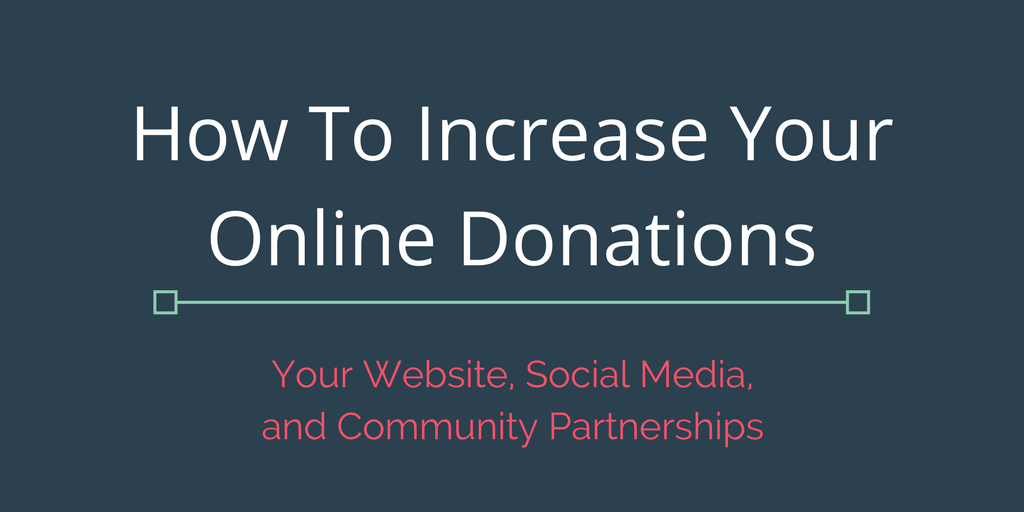 How To Increase Your Online Donations Using Your Website, Social Media and Community Partnerships
