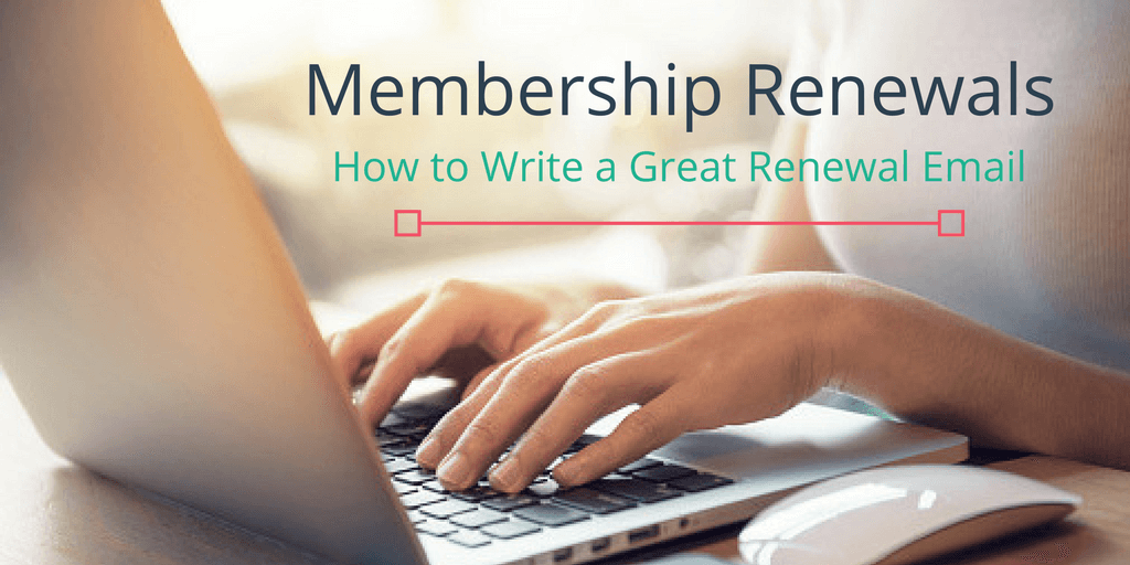 How To Write A Great Renewal Email To Your Members