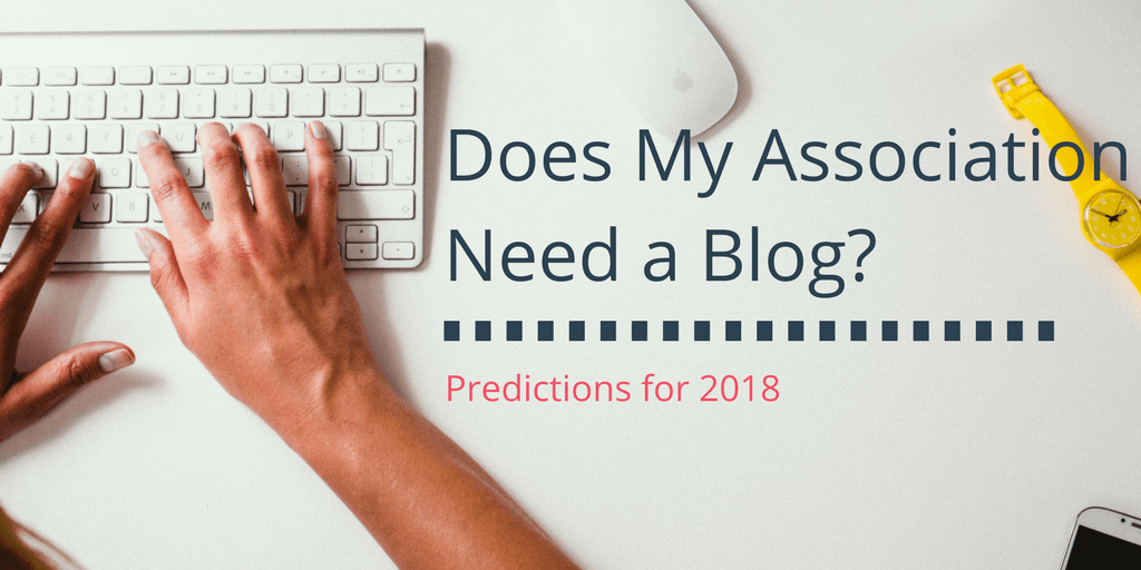 Does My Association Need to Blog? Predictions for 2018