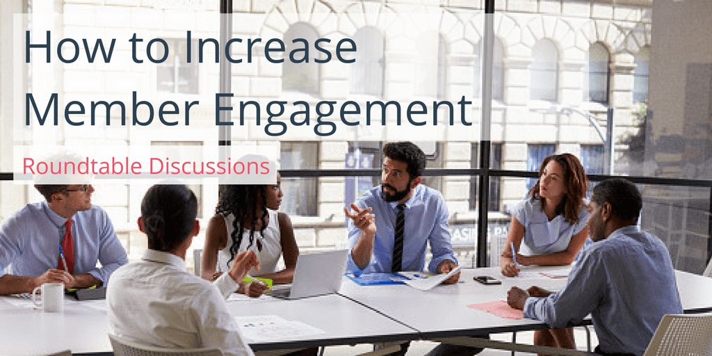 How to Increase Member Engagement with Round Table Discussions