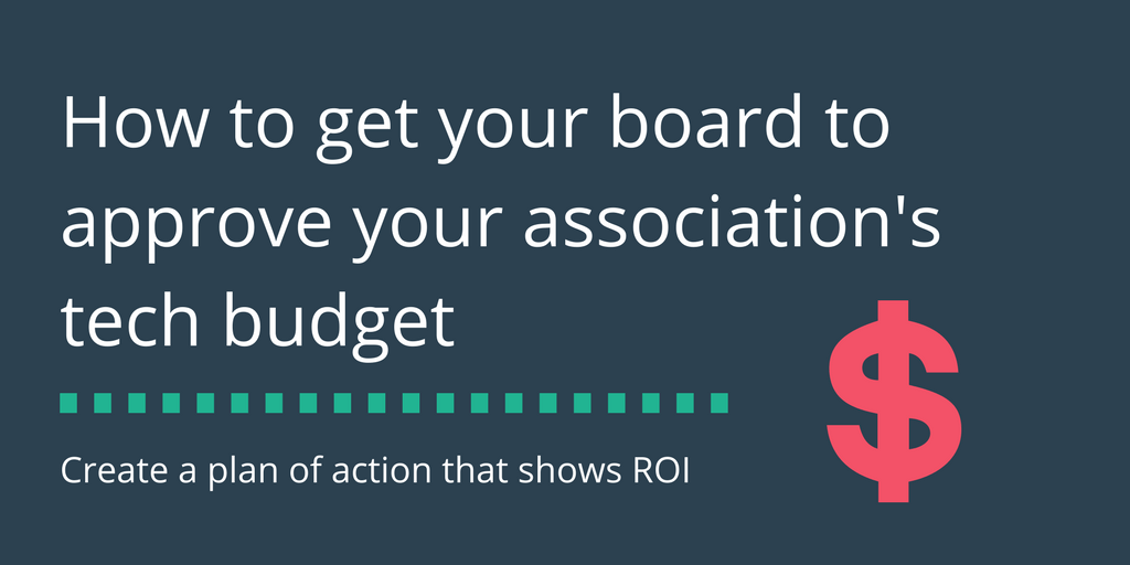 How to get your board to approve your association's tech budget