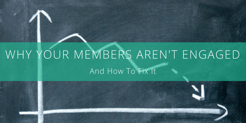 Why Your Members Aren't Engaged and How to Fix It