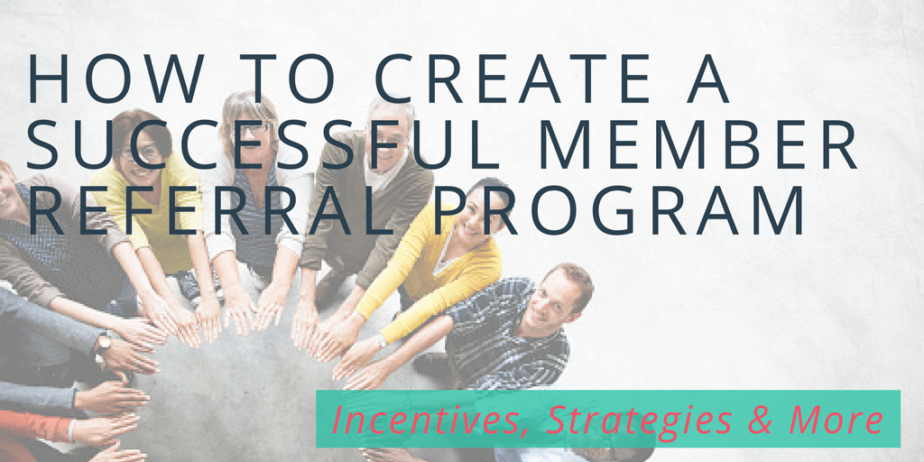 How to Create a Successful Member Referral Program