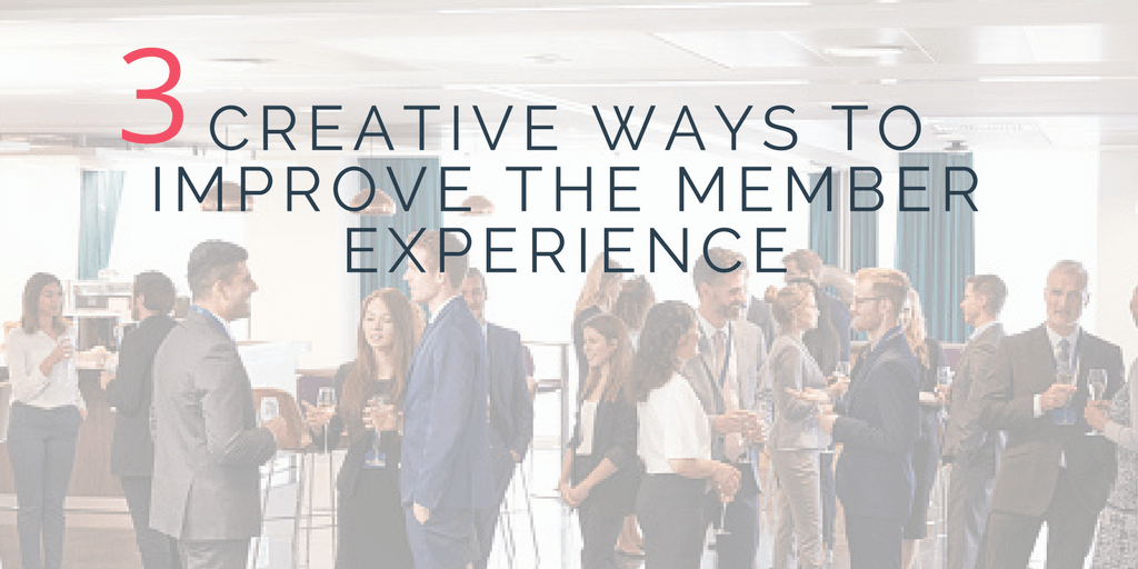 3 Creative Ways To Improve the Member Experience