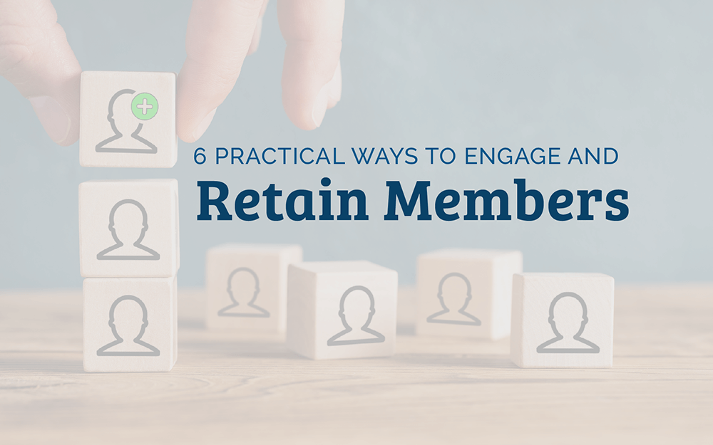 6 Practical Ways to Engage and Retain Members