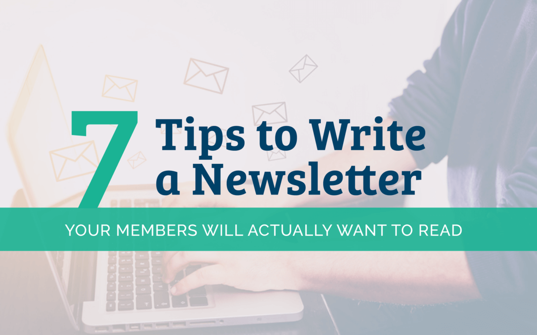 7 Tips to Write a Newsletter Your Members Will Actually Want to Read